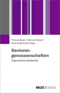 """Beyer, Thoma; Görtier, Edmund & Rosenkranz, Doris (Hrsg.): """"Seniorengenossenschaften. Organisierte Solidarität."""""""